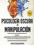 Psicologa Oscura y Manipulacin: 2 en 1: La gua esencial de persuasin, lenguaje corporal y secretos de la PNL. Aprende a analizar a la gente, a ... de control mental y a dejar de ser manipulado