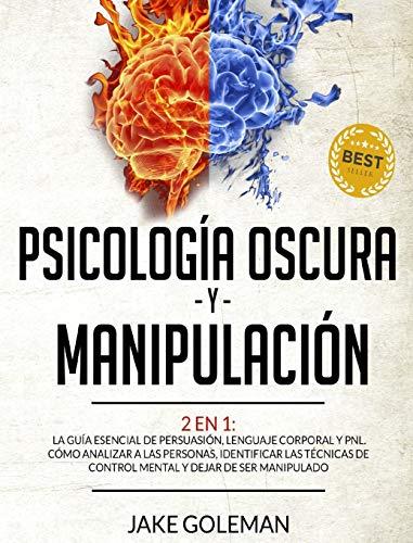 Psicología Oscura y Manipulación: 2 en 1: La guía esencial de persuasión, lenguaje corporal y secretos de la PNL. Aprende a analizar a la gente, a ... de control mental y a dejar de ser manipulado