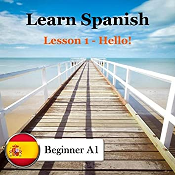 Learn Spanish: A1 Beginner, Lesson 1: Hello!