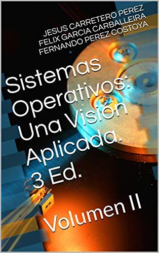 Sistemas Operativos: Una Visión Aplicada. 3 Ed.: Volumen II