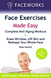 The Complete Facelift Workout : The Essential Face Exercise Program for Everyone Interested in Ageing Well