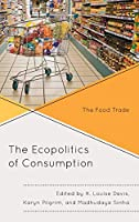 The Ecopolitics of Consumption: The Food Trade (Ecocritical Theory and Practice)