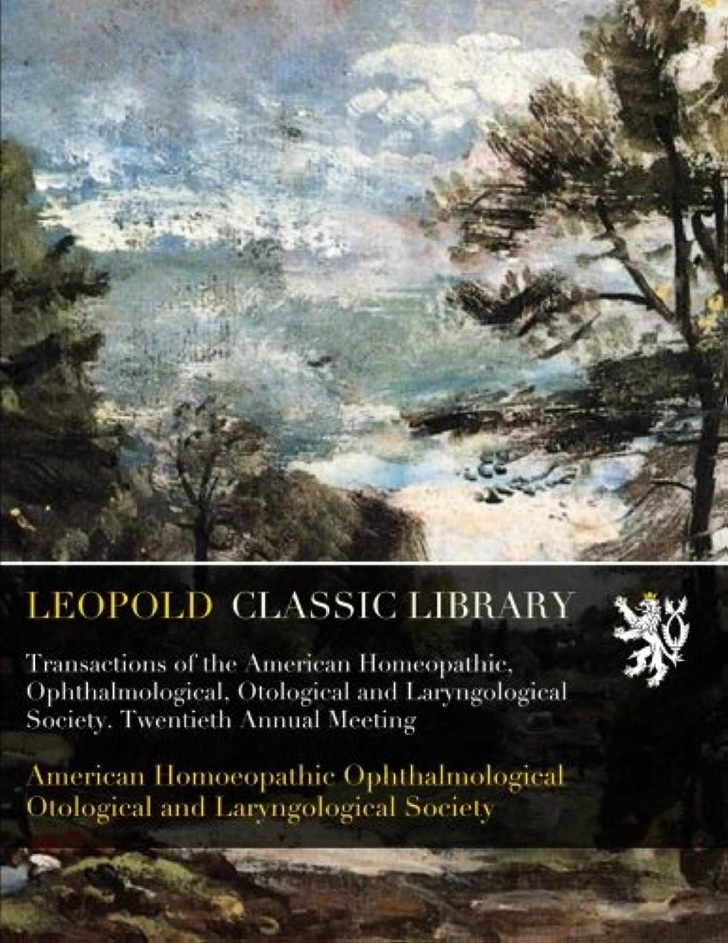 ご意見用語集最大Transactions of the American Homeopathic, Ophthalmological, Otological and Laryngological Society. Twentieth Annual Meeting