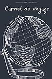 Carnet de voyage: Journal de Bord voyage | carnet de voyage à remplir | planificateur de voyage | organisation et suivi de vos voyages