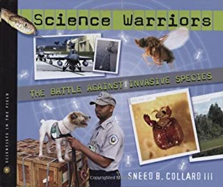 Science Warriors: The Battle Against Invasive Species (Scientists in the Field Series)