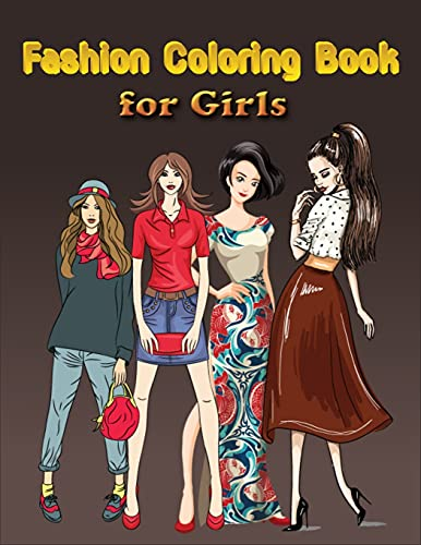 Fashion Coloring Book for Girls: A Fashion Coloring Book for Girls with 60 Fabulous Designs and Cute Girls in Adorable Outfits.