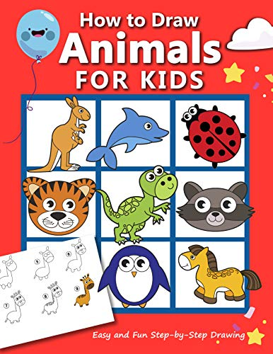 How to Draw Animals for Kids: Easy and Fun Step-by-Step Drawing Book (Drawing Book for Beginners) (How to draw books for kids 2)