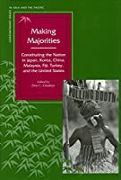 Making Majorities: Constituting the Nation in Japan, Korea, China, Malaysia, Fiji, Turkey, and the United States (Contemporary Issues in Asia and the Pacific)