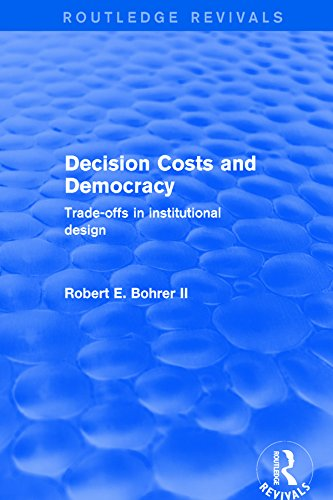 Decision Costs and Democracy: Trade-offs in Institutional Design (Routledge Revivals) (English Edition)
