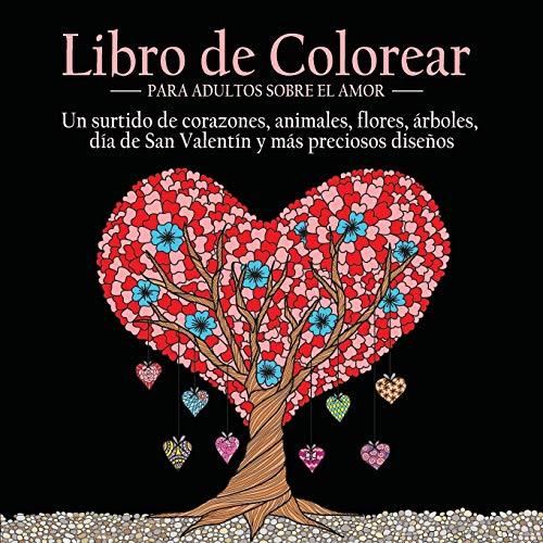 Libro de Colorear Para Adultos Sobre el Amor: 55 Imágenes a Color Sobre el Tema del Amor (Corazones, Animales, Flores, Árboles, Día de San Valentín y ... y Más Preciosos Diseños) (Spanish Edition)