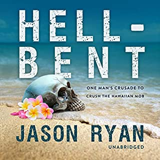 Hell-Bent     One Man's Crusade to Crush the Hawaiian Mob              Written by:                                                                                                                                 Jason Ryan                               Narrated by:                                                                                                                                 Keith Sellon-Wright                      Length: 8 hrs and 51 mins     Not rated yet     Overall 0.0
