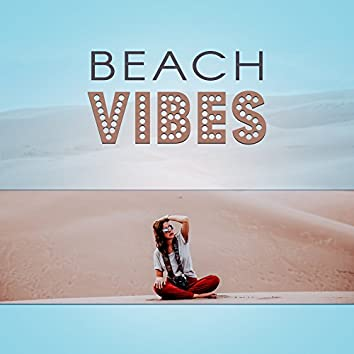 Beach Vibes – Relaxation Music, Beach Summertime, Relaxing Chill, Soft Sounds to Chillout