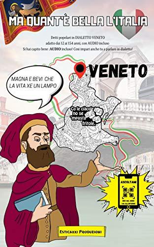 Ma Quant'è Bella l'Italia - VENETO - : Detti Popolari in DIALETTO VENETO adatto dai 12 ai 154 anni, con AUDIO incluso. Si hai capito bene: AUDIO incluso! ... Quant'è Bella l'Italia!) (Italian Edition)