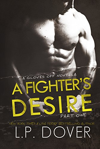 A Fighter's Desire - Part One (A Gloves Off Novel Book 1) by [L.P. Dover, Mae I Design, Melissa Ringsted]