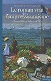 Le roman vrai de l'impressionisme - 30 journées qui ont changé l'art