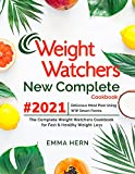 Weight Watchers New Complete Cookbook #2021: Delicious Meal Plan Using WW Smart Points: The Complete Weight Watchers Cookbook for Fast & Healthy Weight Loss