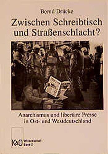 Zwischen Schreibtisch und Strassenschlacht?: Anarchismus und libertäre Presse in Ost- und Westdeutschland (K & O Wissenschaft)