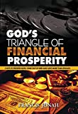 God's Triangle Of Financial Prosperity: 3 Absolute Foundational Keys To Bring You Financial Freedom and Create Automatic Wealth For You (Gold As Dust Book 1)