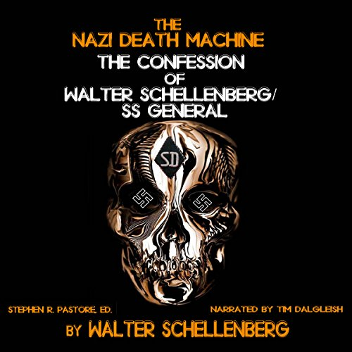 The Nazi Death Machine     The Confession of Walter Schellenberg              By:                                                                                                                                 Walter Schellenberg                               Narrated by:                                                                                                                                 Tim Dalgleish                      Length: 9 hrs and 23 mins     11 ratings     Overall 4.4