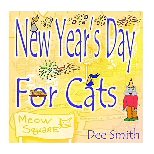 New Year's Day for Cats: Rhyming New Year's Day Picture Book for Kids about celebrating a New Year with New Year's Cheer and New Year's festivities