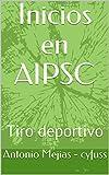 Inicios en AIPSC: Tiro deportivo (Deporte)