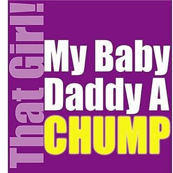 My Baby Daddy A Chump
