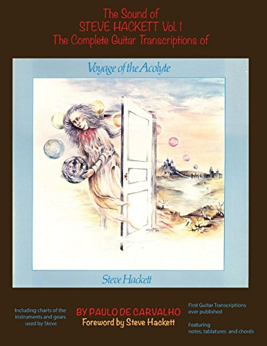 "Voyage of the Acolyte: The Sound of Steve Hackett Vol. 1: In continuation of ""The Sound of Steve Hackett: A Selection of Guitar Transcriptions from ... Featuring notes, tablatures and chords."