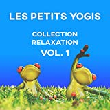Les petits yogis - Collection relaxation Vol. 1: Yoga pour enfant, Relaxante musique instrumentale de fond et...