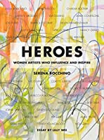 Heroes: Women Artists Who Influence and Inspire
