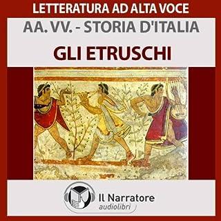 Gli Etruschi     Storia d'Italia 2              Di:                                                                                                                                 Autori Vari                               Letto da:                                                                                                                                 Eugenio Farn                      Durata:  1 ora e 24 min     23 recensioni     Totali 4,1