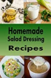 Homemade Salad Dressing Recipes: Vinaigrette, Bleu Cheese, Ranch, Italian and Many Other Salad Dressings (Dressings and Sauces Book 2) (English Edition)