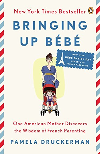Bringing Up Bébé: One American Mother Discovers the Wisdom of French Parenting (now with Bébé...