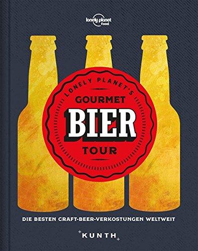 Gourmet Bier Tour: Die besten Craft-Beer-Verkostungen weltweit (Lonely Planet) (KUNTH Bildbände/Illustrierte Bücher)