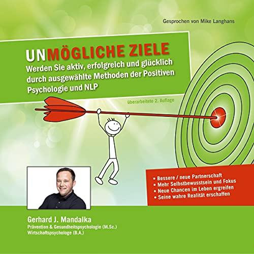 Download Unmögliche Ziele: Werden Sie aktiv, erfolgreich und glücklich durch ausgewählte Methoden der Posi audio book