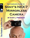 The Complete Guide to Sony's NEX-7 Mirrorless Camera (English Edition)