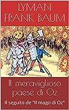 Il meraviglioso paese di Oz: Il seguito de 'Il mago di Oz' (Italian Edition)