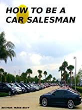 HOW TO BE A CAR SALESMAN (English Edition)