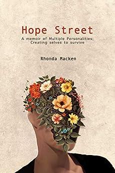 Hope Street: A memoir of Multiple Personalities; creating selves to survive by [Rhonda Macken]