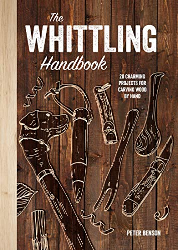 The Whittling Handbook: 20 Charming Projects for Carving Wood by Hand