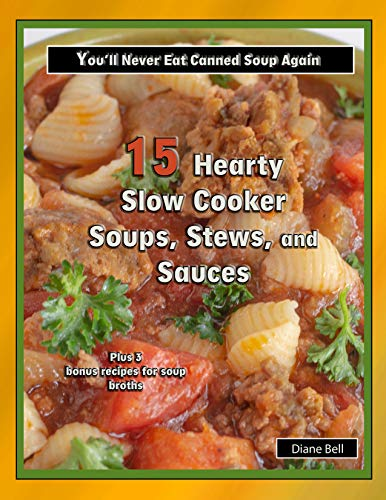 15 Hearty Slow Cooker Soups, Stews, and Sauces: You'll Never Eat Canned Soup Again (Cookbooks Book 1) (English Edition)