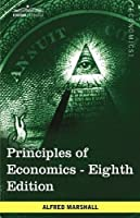 Principles of Economics: Unabridged Eighth Edition by Alfred Marshall(2009-10-01)