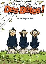 Des bêtes ! - Tome 3 - La loi du plus fort de Francois Roussel