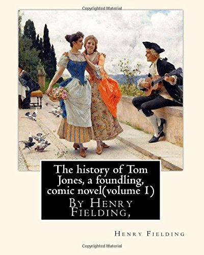 The history of Tom Jones, a foundling, By Henry Fielding,comic novel(volume 1): The History of Tom Jones, a Foundling, often known simply as Tom ... playwright and novelist Henry Fielding.