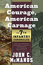 American Courage, American Carnage: 7th Infantry Chronicles: The 7th Infantry Regiment's Combat Experience, 1812 Through W...