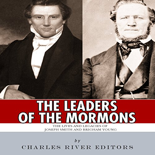 The Leaders of the Mormons: The Lives and Legacies of Joseph Smith and Brigham Young audiobook cover art