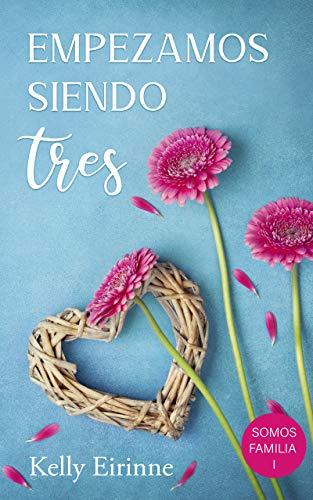 Empezamos Siendo Tres Somos Familia Nº 1 Spanish Edition Kindle Edition By Eirinne Kelly Literature Fiction Kindle Ebooks Amazon Com