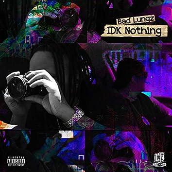 IDK Nothing