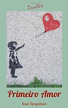 Primeiro Amor (Coleção Duetos) por [Ivan Turguêniev, Sheila Koerich]