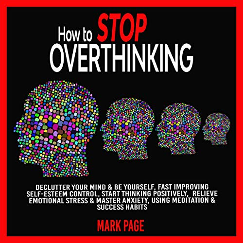 Listen How to Stop Overthinking: Declutter Your Mind & Be Yourself, Fast Improving Self-Esteem Control, Sta audio book