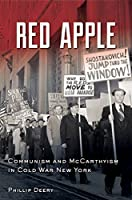 Red Apple: Communism and McCarthyism in Cold War New York